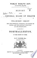 Public Health Act ... Report to the General Board of Health on a preliminary inquiry into ... the sanitary condition of ... the town of Northallerton ... By W. Ranger