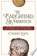 The Enlightened Mr  Parkinson  The Pioneering Life of a Forgotten Surgeon