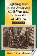 Fighting Irish in the American Civil War and the Invasion of Mexico