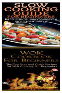 Slow Cooking Guide For Beginners And Wok Cookbook For Beginners