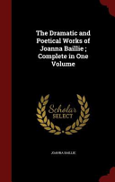 The Dramatic and Poetical Works of Joanna Baillie; Complete in One Volume Culturally Important And Is Part