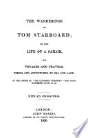 The wanderings of Tom Starboard  or The life of a sailor  his voyages and travels  By the author of  The children s fire side