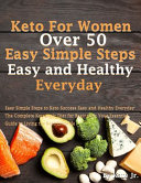 Keto For Women Over 50 Easy Simple Steps To Keto Success Easy And Healthy Everyday