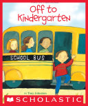 Off to Kindergarten A Joyful Story About The First Day