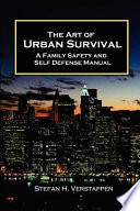 The Art of Urban Survival  a Family Safety and Self Defense Manual