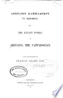 The Extant works of Aretaeus, the Cappadocian