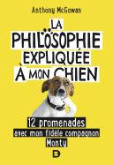 La Philosophie expliquée à mon chien - 12 promenades avec mon fidèle compagnon Monty