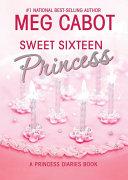 The Princess Diaries  Volume 7 and a Half  Sweet Sixteen Princess