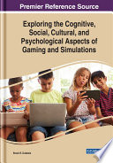 Exploring The Cognitive Social Cultural And Psychological Aspects Of Gaming And Simulations