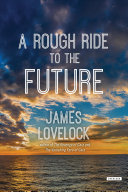 A rough ride to the future / James Lovelock.