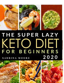 The Super Lazy Keto Diet For Beginners 2020