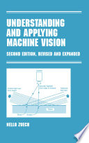 Understanding and Applying Machine Vision  Second Edition  Revised and Expanded