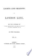 Lights and Shadows of London Life  By the author of    Random Recollections of the Lords and Commons     etc   J  Grant