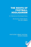 The Roots of Football Hooliganism  RLE Sports Studies