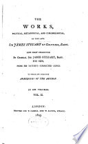 The Works  Political  Metaphysical  and Chronological  of the Late Sir James Steuart of Coltness  Bart