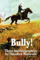 Bully  Three Autobiographies by Theodore Roosevelt