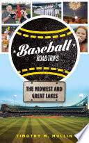 Baseball Road Trips  The Midwest and Great Lakes