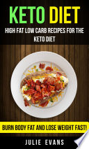Keto Diet  High Fat Low Carb Recipes For The Keto Diet  Burn Body Fat And Lose Weight Fast