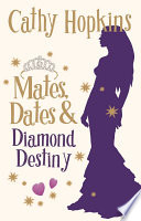 Mates, Dates and Diamond Destiny by Cathy Hopkins