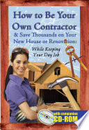 How to be Your Own Contractor and Save Thousands on Your New House Or Renovation While Keeping Your Day Job  with Companion CD ROM