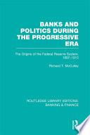 Banks and Politics During the Progressive Era  RLE Banking   Finance