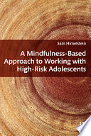 A Mindfulness Based Approach to Working with High Risk Adolescents