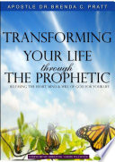 Transforming Your Life thru the Prophetic