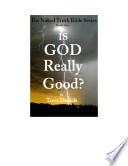 Is God Really Good  The Naked Truth Bible Series