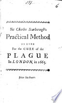 A Practical Method as Used for the Cure of the Plague in London  in 1665