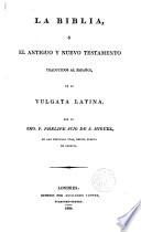 La Biblia O El Antiguo Y Nuevo Testamento Traducido Al Espa Ol De La Vulgata Latina Por