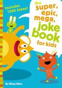 The Super, Epic, Mega Joke Book for Kids Book