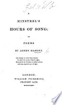A Minstrel's Hours Of Song; Or Poems : ...