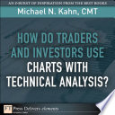 How Do Traders and Investors Use Charts with Technical Analysis