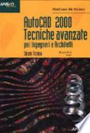 Autocad 2000 tecniche avanzate. Per ingegneri e architetti