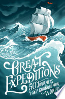 Great Expeditions  50 Journeys that changed our world