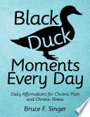 Black Duck Moments Every Day  Daily Affirmations for Chronic Pain and Chronic Illness