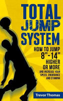 Total Jump System: How to Jump 8-14 Higher Or More