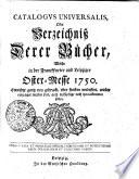 Catalogus universalis, oder Verzeichniß derer Bücher, welche in der Franckfurter und Leipziger Oster-Messe 1750. Entweder ganz neu gedruckt, oder sonsten verbessert...