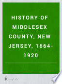 History of Middlesex County  New Jersey  1664 1920