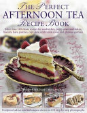 The Perfect Afternoon Tea Recipe Book : traditional afternoon tea, photographed throughout....