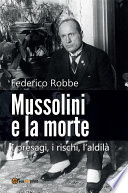 Mussolini e la morte  I presagi  i rischi  l aldil