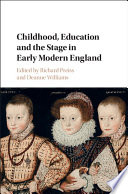 Childhood  Education and the Stage in Early Modern England