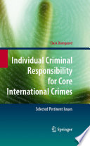 Individual Criminal Responsibility For Core International Crimes book