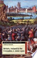 Britain  Ireland and the Crusades  C 1000 1300