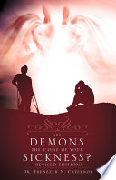 Are Demons The Cause Of Your Sickness Revised Edition