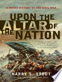 Upon The Altar Of The Nation : the war between the states the civil...