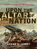 Upon The Altar Of The Nation : the war between the states...