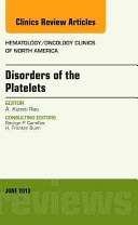 Disorders Of The Platelets An Issue Of Hematology Oncology Clinics Of North America
