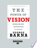 The Power of Vision  Discover and Apply God s Plan for Your Life and Ministry  Large Print 16pt