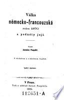 Valka nemecko-francouzka roku 1870 a podnety jeji. (Der deutsch-französ. Krieg im Jahre 1870 und seine Ursachen.)